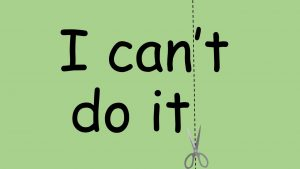 I can't do it